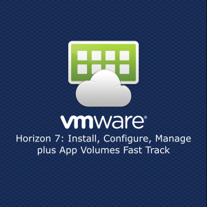 VMwre Horizon 7 Install Configure Manage plus App Volumes Fast Track