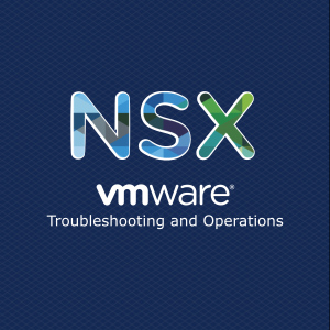 VMware NSX Troubleshooting and Operations